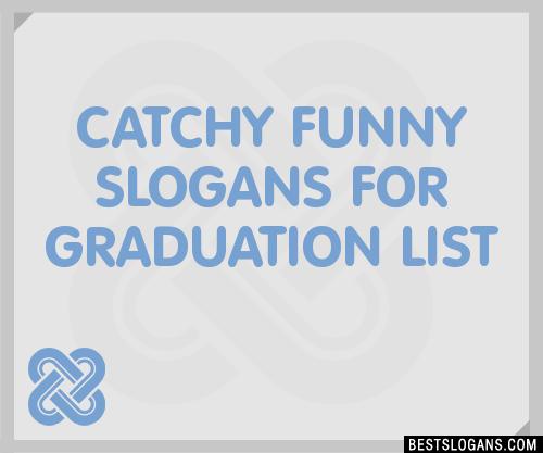 Humorous Graduation Quotes: 30+ Catchy Funny For Graduation Slogans List, Taglines