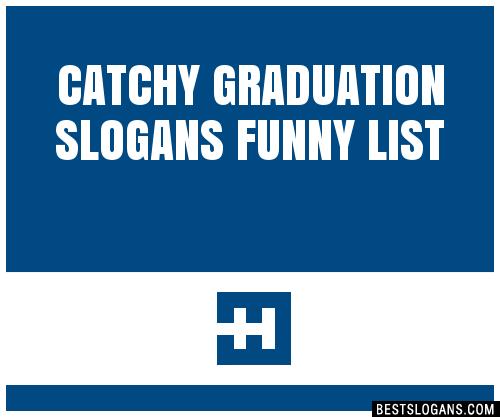 30 Catchy Graduation Funny Slogans List Taglines
