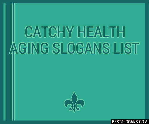 30 Catchy Health Aging Slogans List Taglines Phrases