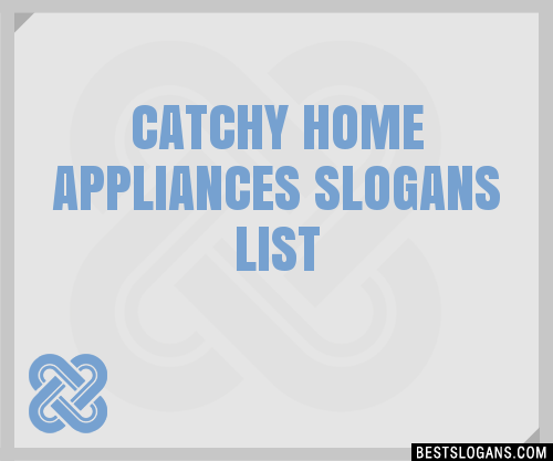 30 Catchy Home Appliances Slogans List Taglines Phrases Names 2020