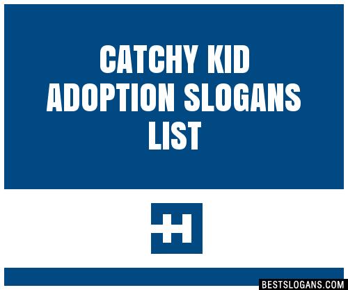 30+ Catchy Kid Adoption Slogans List, Taglines, Phrases