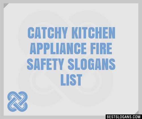 30 catchy kitchen appliance fire safety slogans list taglines