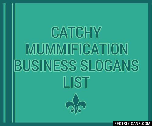 30+ Catchy Mummification Business Slogans List, Taglines