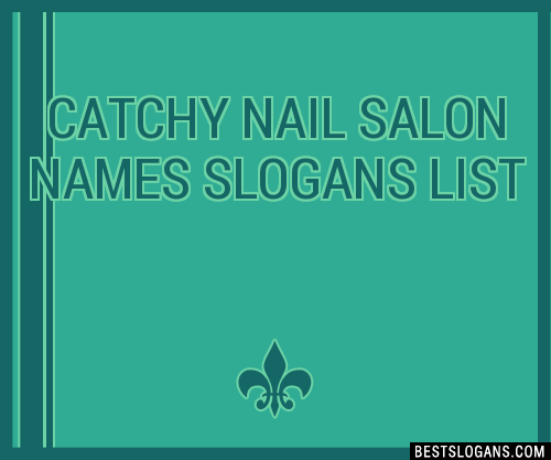 30+ Catchy Nail Salon Names Slogans List, Taglines, Phrases & Names 2018