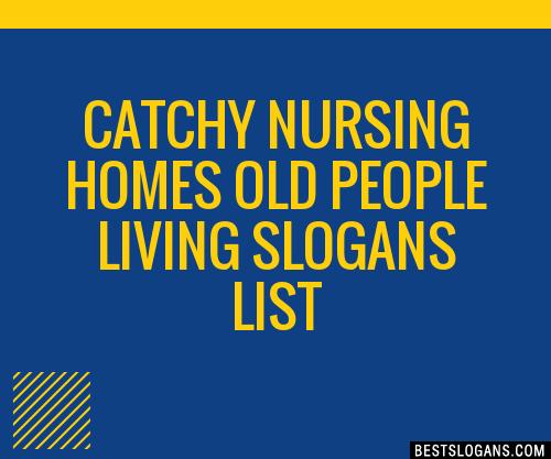 30 Catchy Nursing Homes Old People Living Slogans List