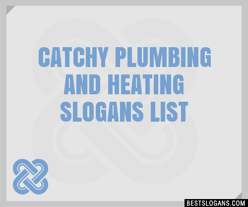 30 Catchy Plumbing And Heating Slogans List Taglines Phrases Names 2020