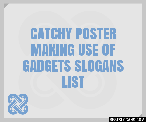 30+ Catchy Poster Making Use Of Gadgets Slogans List ...