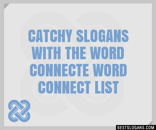 30 Catchy With The Word Connecte Word Connect Slogans