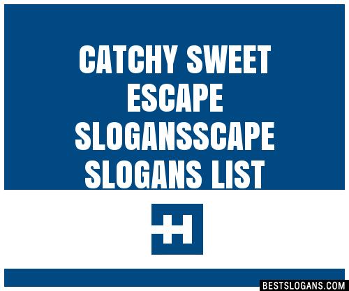 30+ Catchy Sweet Escape Scape Slogans List, Taglines
