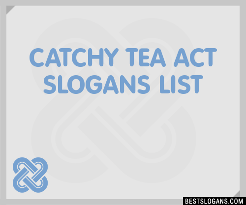30  catchy tea act slogans list  taglines  phrases  u0026 names