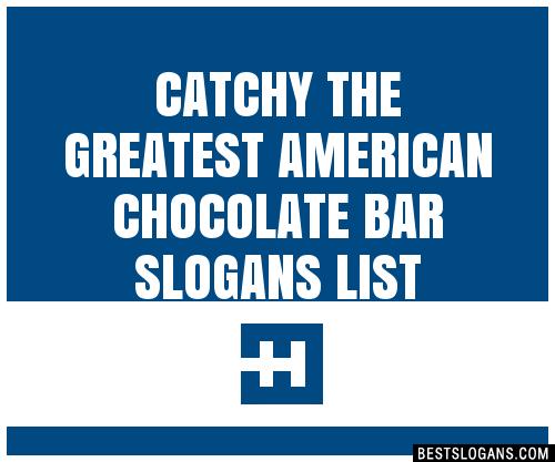 30 Catchy The Greatest American Chocolate Bar Slogans List