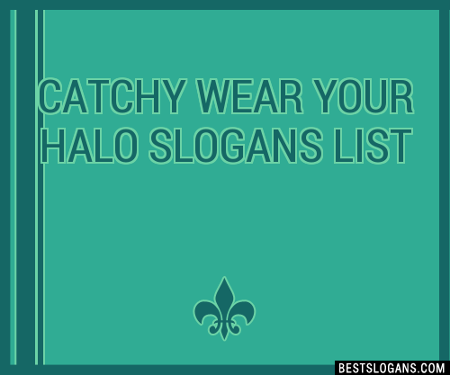 30 Catchy Wear Your Halo Slogans List Taglines Phrases