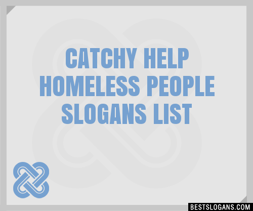 30 Catchy Help Homeless People Slogans List Taglines